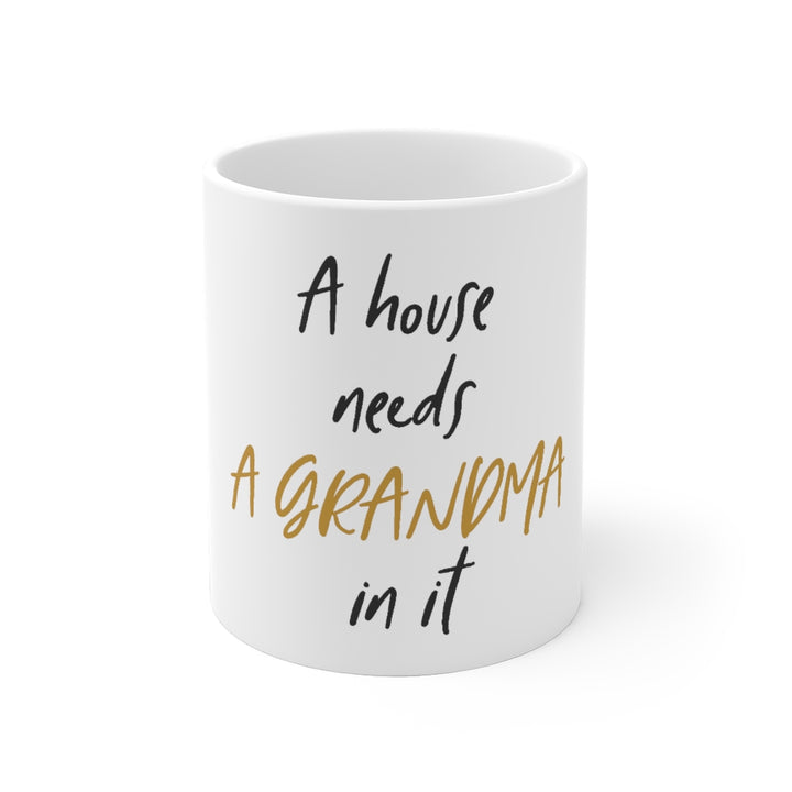 White Ceramic Mug- House Needs Grandma
