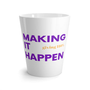 Latte mug Making It Happen Giving 110%
