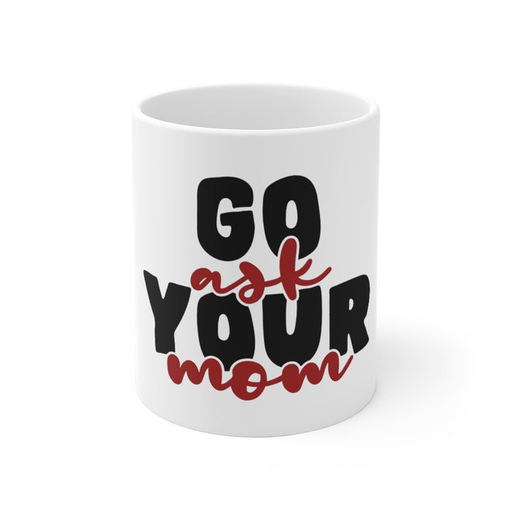 White Ceramic Mug- Go Ask Your Mom