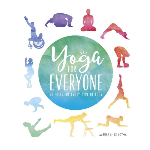 Yoga for Everyone - 50 Poses for Every Type of Body by Dianne Bondy