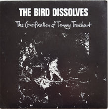 Load image into Gallery viewer, Bird Dissolves - The Crucifixation Of Tommy Truehart