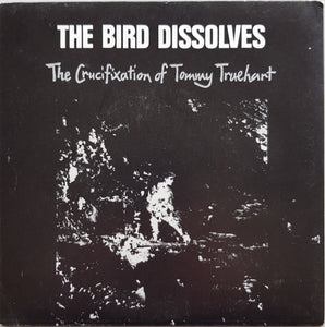 Bird Dissolves - The Crucifixation Of Tommy Truehart