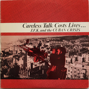 J.F.K. And The Cuban Crisis - Careless Talk Costs Lives...