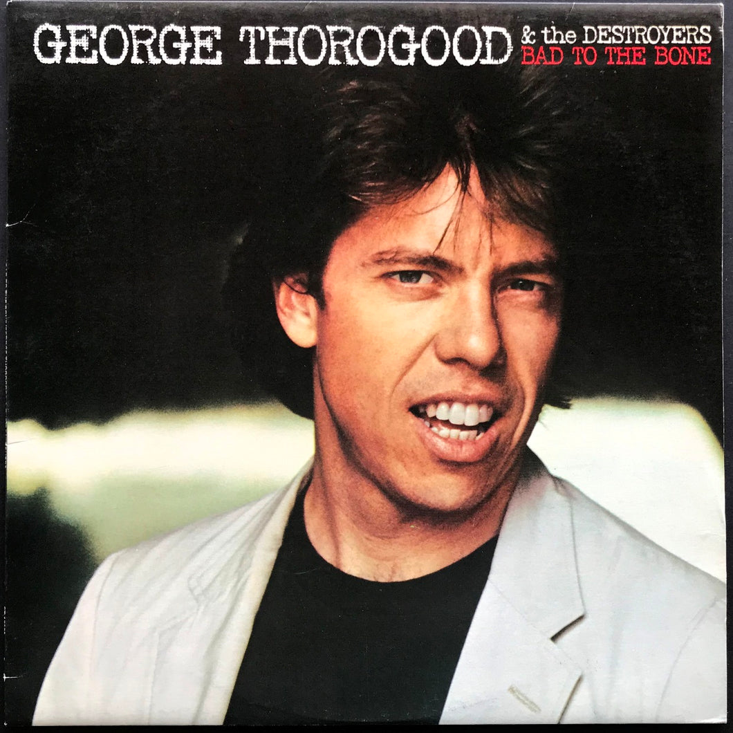 George Thorogood (And The Destroyers) - Bad To The Bone