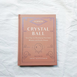 10 - Minute Crystal Ball: Easy Tips for Developing Your Inner Wisdom and Physic Powers