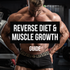 Reverse Diet and Muscle Growth Guide