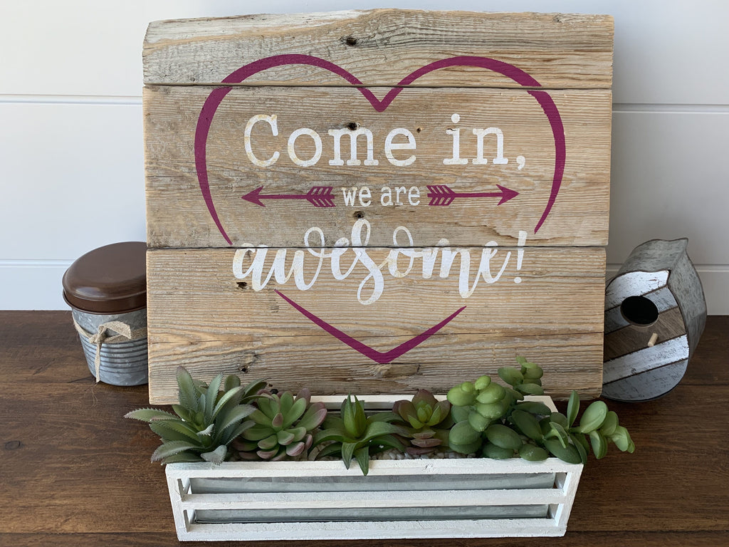 Come in we are awesome - Welcome Wooden Sign