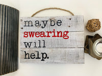 Maybe Swearing Will Help - White-Washed Rustic Sign Craft Kit