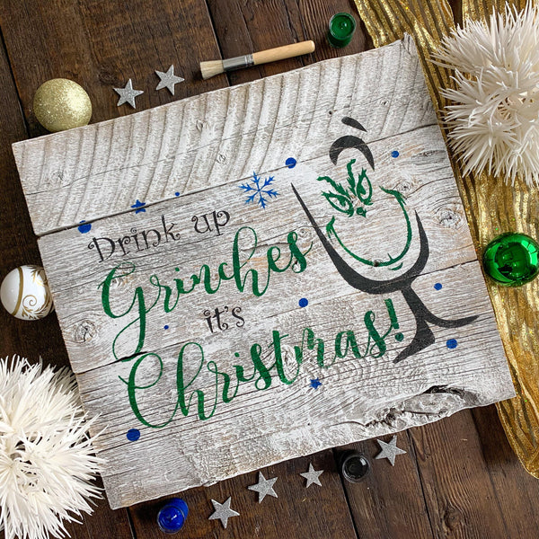 Drink Up Grinches, It's Christmas! - Whitewashed Rustic Sign Craft Kit