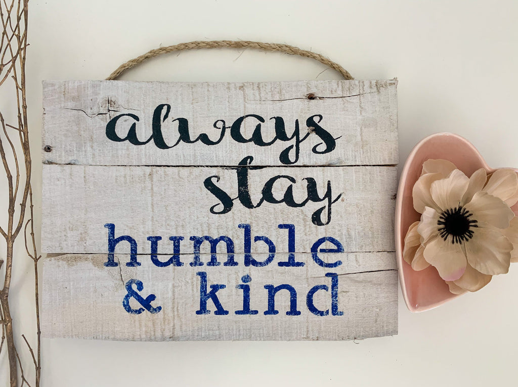 always stay humble & kind Tim McGraw Rustic Farmhouse Whitewashed Sign