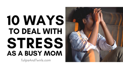 10 Ways to Deal with Stress as a Busy Mom