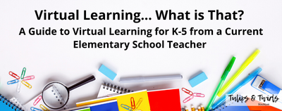 Virtual Learning - What is That? <br> A Guide to Virtual Learning for K-5 from a Current Elementary School Teacher
