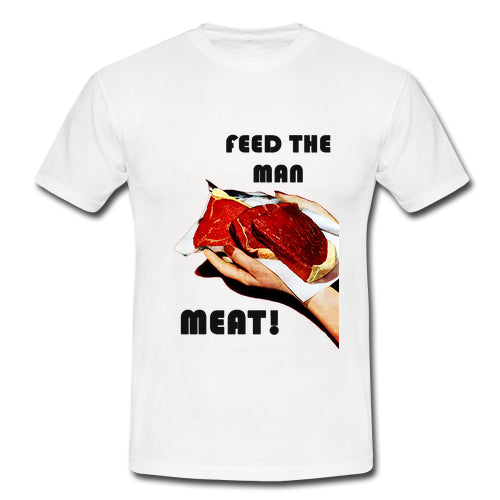 Feed The Man Meat Shirt