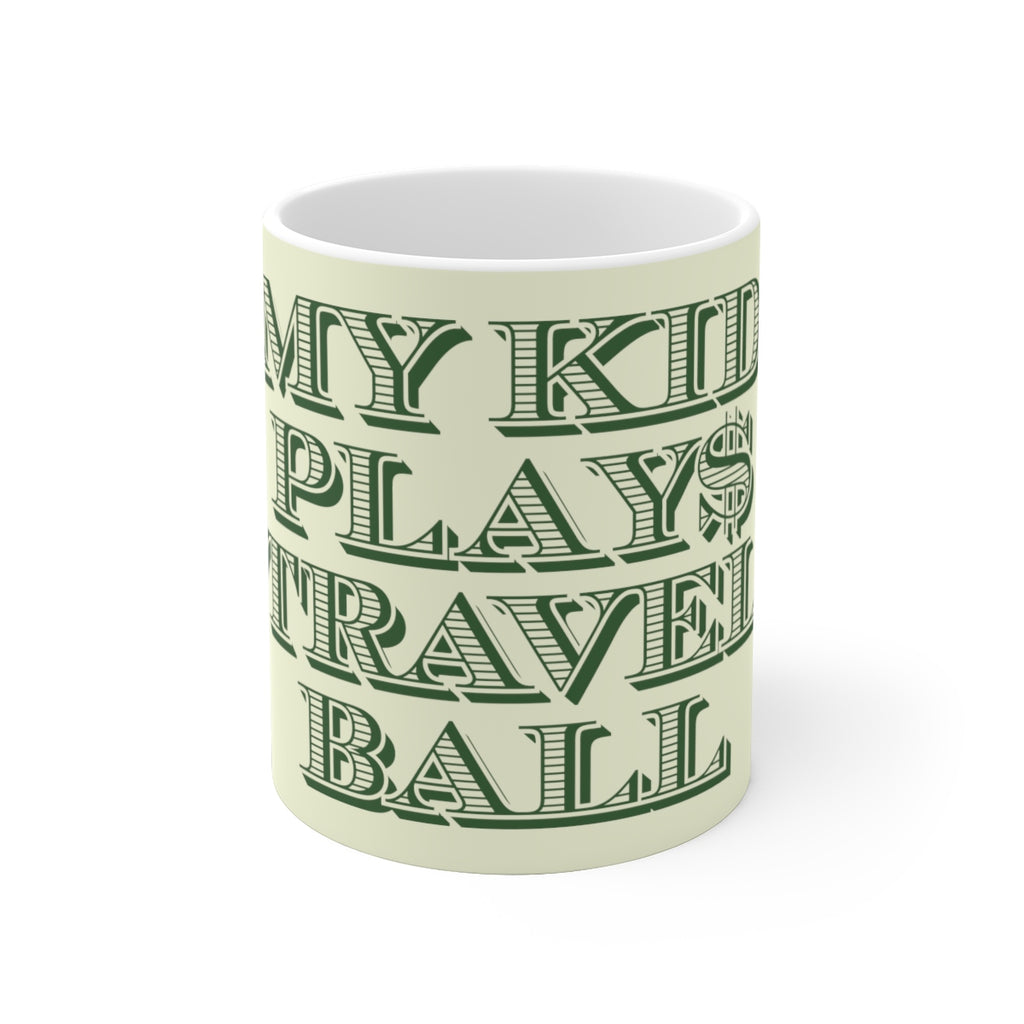 My Kid Play$s Travel Ball - Bush League Mercantile White Ceramic Mug (11oz/15oz)