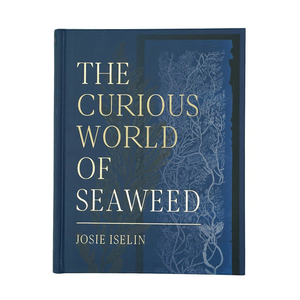 The Curious World of Seaweed - Hardcover Book - By Josie Iselin - Maine Coast Sea Vegetables