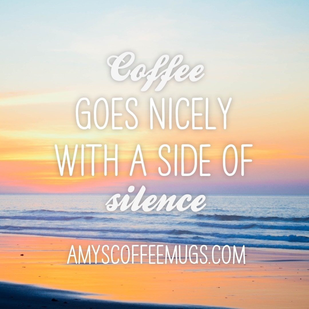 Coffee goes nicely with a side of silence - Amy's Coffee Mugs