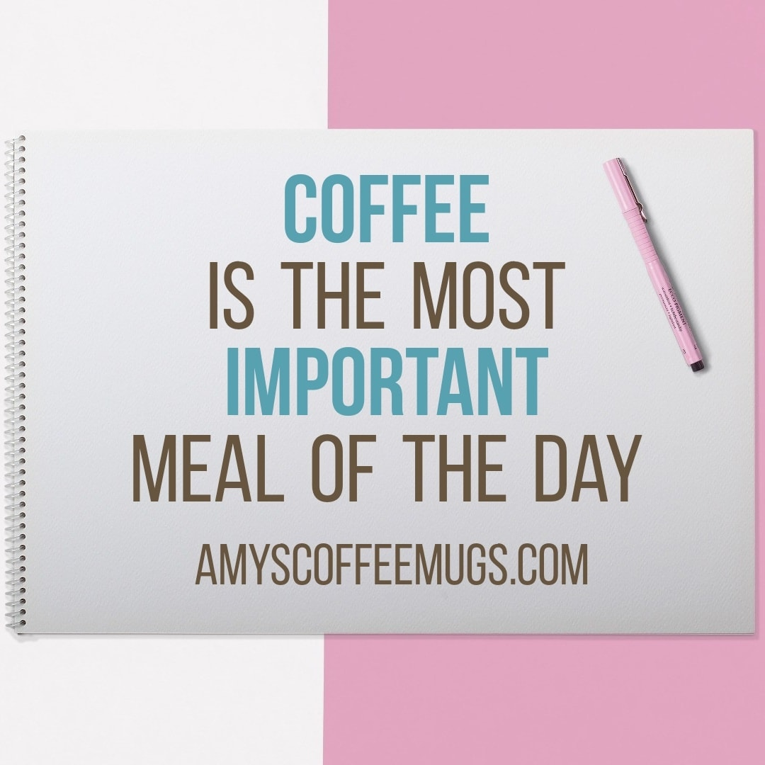 Coffee is the most important meal of the day - Amy's Coffee Mugs