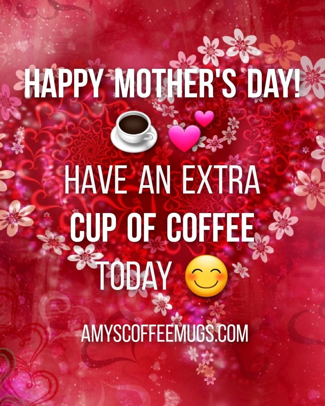 Happy Mother's Day - have an extra cup of coffee today - Amy's Coffee Mugs