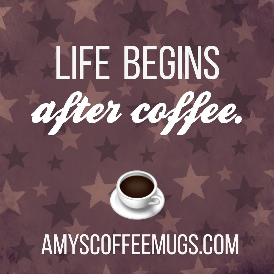 Life begins after coffee - Amy's Coffee Mugs