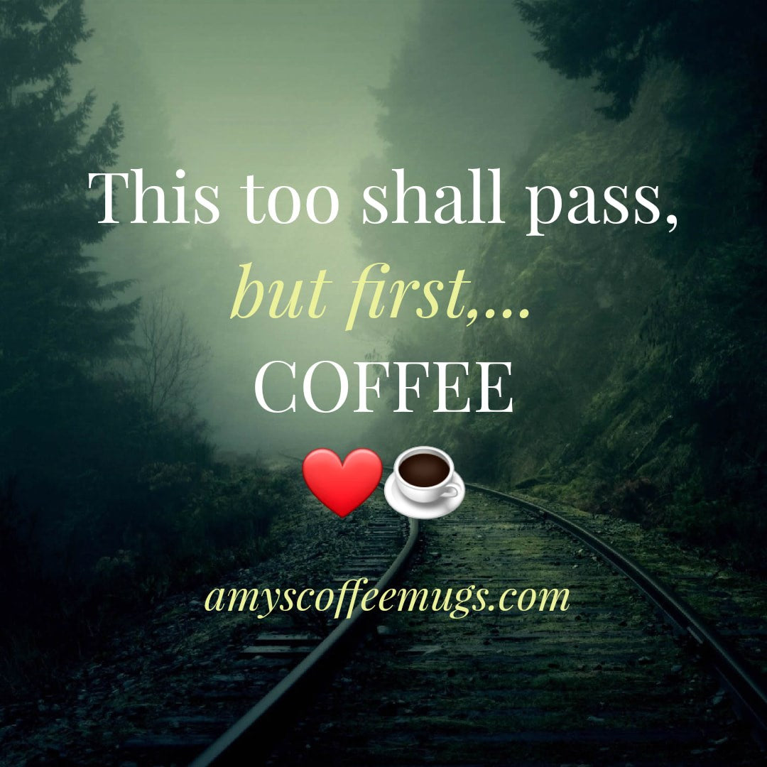 This too shall pass but first coffee - Amy's Coffee Mugs