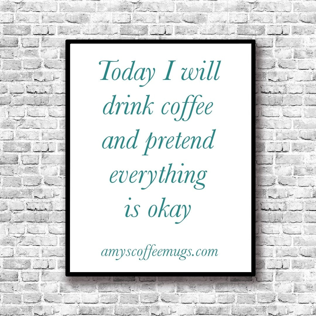 Today I will drink coffee and pretend everything is okay - Amy's Coffee Mugs