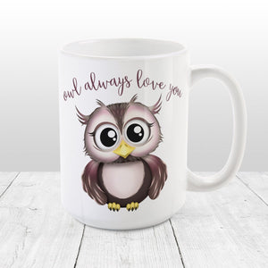 Owl Always Love You - Cute Owl Mug at Amy's Coffee Mugs