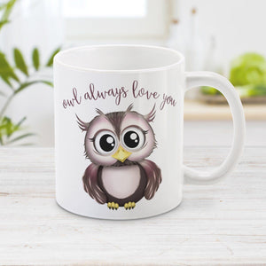 Owl Mug - Owl Always Love You - Cute Owl Mug at Amy's Coffee Mugs