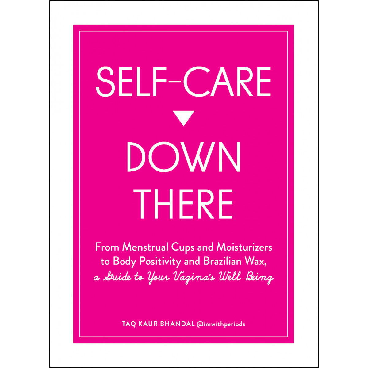 SELF CARE DOWN THERE: A GT YOUR VAGINA'S WELL-BEING
