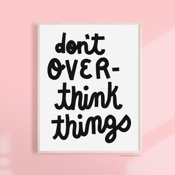 Don't Overthink Things Printable Wall Art