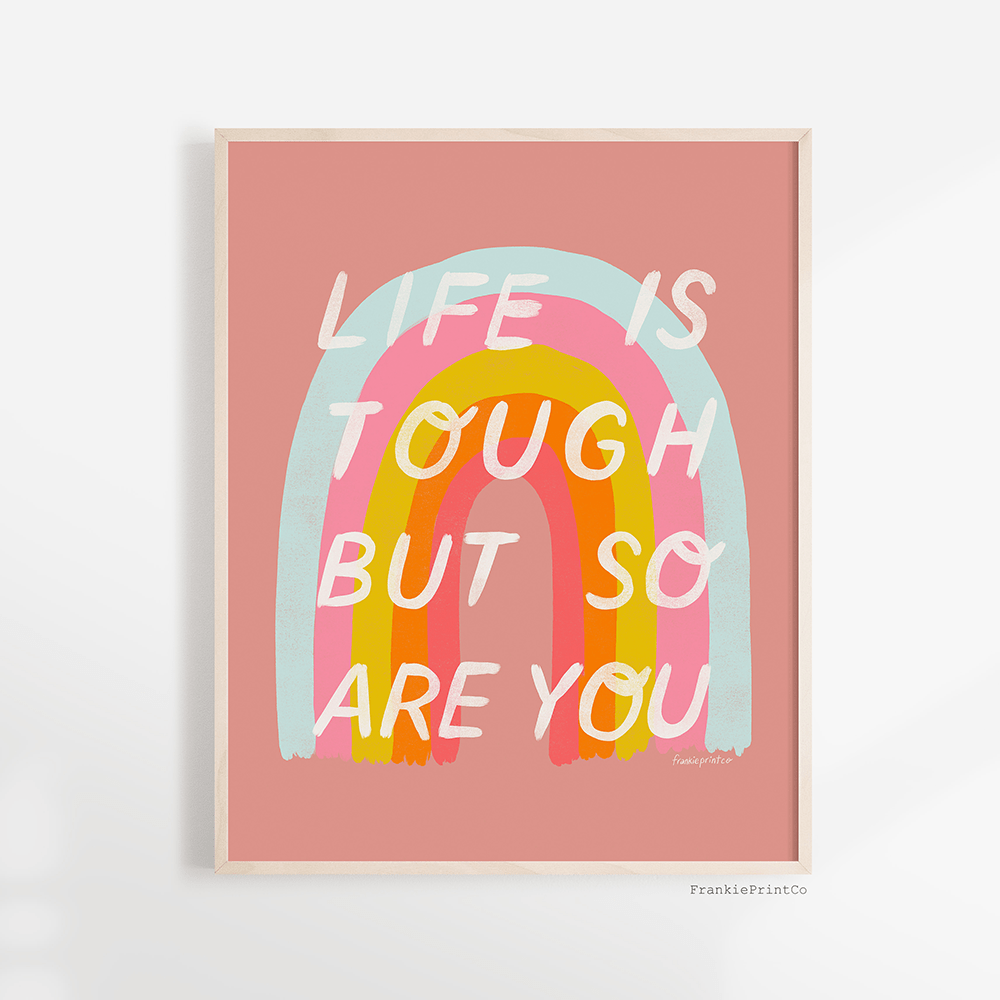 Life is Tough But So Are You Art Print