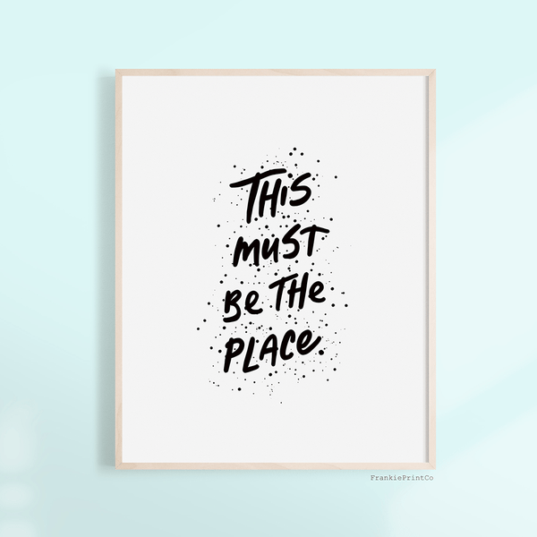 This Must Be The Place Printable Art