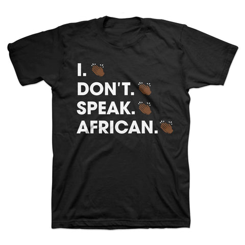 I Don't Speak African T-Shirt