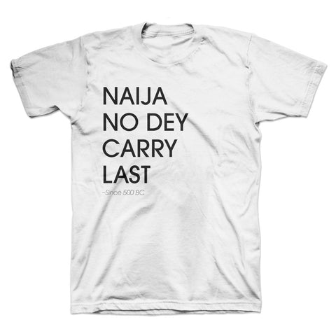 Naija No Dey Carry Last T-Shirt White