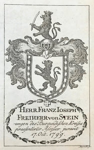 Herr Franz Ioseph Freiherr von Stein  wegen des Burgunduschen Kreises praesentirter Assessor juravit 17. Oct. 1799.  Antique Heraldry Prints  Franz II Joseph Karl (crowned Roman Emperor on July 14 1792), published the names and the Coats of Armes of the gentlemen serving as judges and attorneys at the bar of His Cammer=Gericht