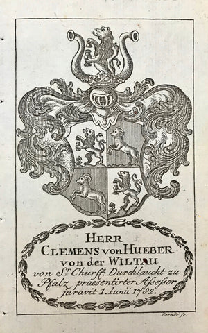 Hweraldry, Herr Clemens von Hueber von der Wiltau  von Sr. Churfst. Durchlaucht zu Pfalz praesentirter Assessor juravit 1 Iunii 1782.  Order Nr. HERALDRY 8816  Antique Heraldry Prints  Franz II Joseph Karl (crowned Roman Emperor on July 14 1792) , published the names and the Coats of Armes of the gentlemen serving as judges and attorneys at the bar of His Cammer=Gericht