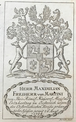 Herr Maximilian Freiherr von Martini  von Ihro Roemis. Kayserl. Maystats Ertzhertzog zu Oestereich wegen des Oestereichischen Kreises praesentirter Assessor juravit 26 August 1784.        Antique Heraldry Prints  Franz II Joseph Karl (crowned Roman Emperor on July 14 1792), published the names and the Coats of Armes of the gentlemen serving as judges and attorneys at the bar of His Cammer=Gericht (Court Chamber) together with an Almanach-type calendar for the year 1805. Heraldry