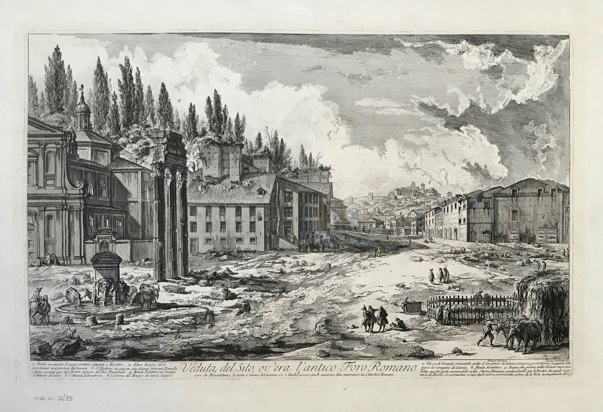 "Veduta del Sito, ov'era l'antico Foro Romano  Hind 41 V / VII  On either side of the title are descriptions with numbers corresponding to those in the image. The buildings, Monte Aventino and the piazza are described.  Print is from the First Paris Edition (1800 - 1807) and has very wide margins. Hardly any spots in margins. A few nearly invisible creases in lower margin.  38.5 x 59 cm (15.1 x 23.2 "")  Piranesi - Vedute di Roma  Piranesi, Giovanni Battista"