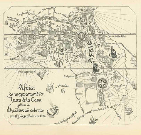 """Africa do mappamundi de Juan de la Cosa piloto de Christovao colombo em 1493 desenhado en 1500""  Highly interesting map of Africa by Juan de la Cosa that was made on parchment. It is the only cartographic work made by an eyewitness of the first voyages of Columbus.  This wood engraving published 1881 shows a portion of the original map."