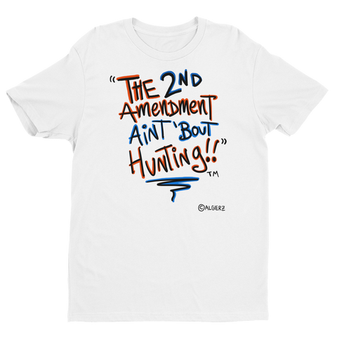 The 2nd Amendment Ain't 'Bout Hunting, white T-shirt
