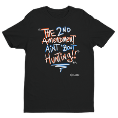 The 2nd Amendment Ain't 'Bout Hunting, black T-shirt