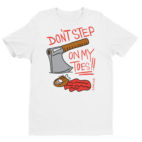 Don't Step On My Toes (white) T-shirt