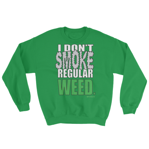 I Don't Smoke Regular Weed - Crewneck Sweatshirt (green)