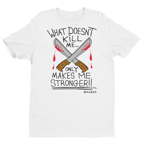 What Doesn't Kill Me (white) T-Shirt