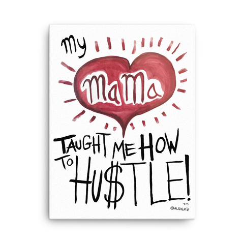 "My mama Taught Me How To Hustle! // 18"" x 24"" Canvas Wall Art"