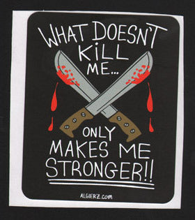 What Doesn't Kill Me - Sticker
