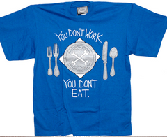 You Don't Work, You Don't Eat (blue) T-Shirt