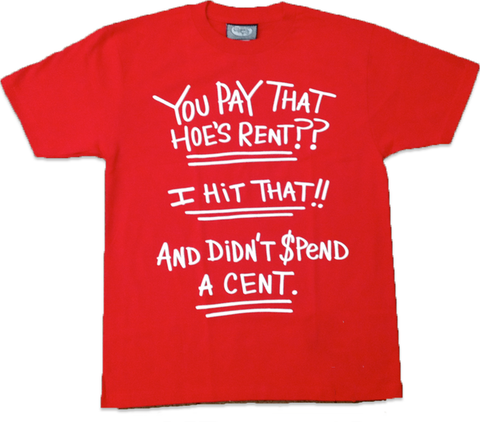 You Pay That Hoe's Rent? (red) T-Shirt