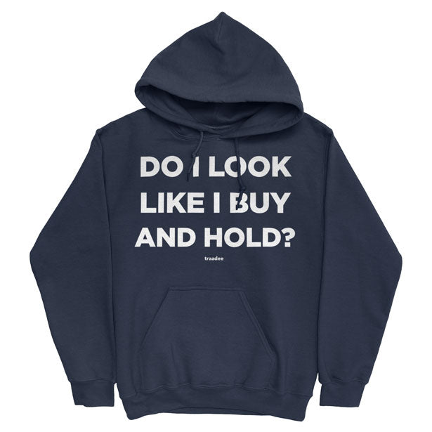 Do I Look Like I Buy And Hold? - Pullover Hoody