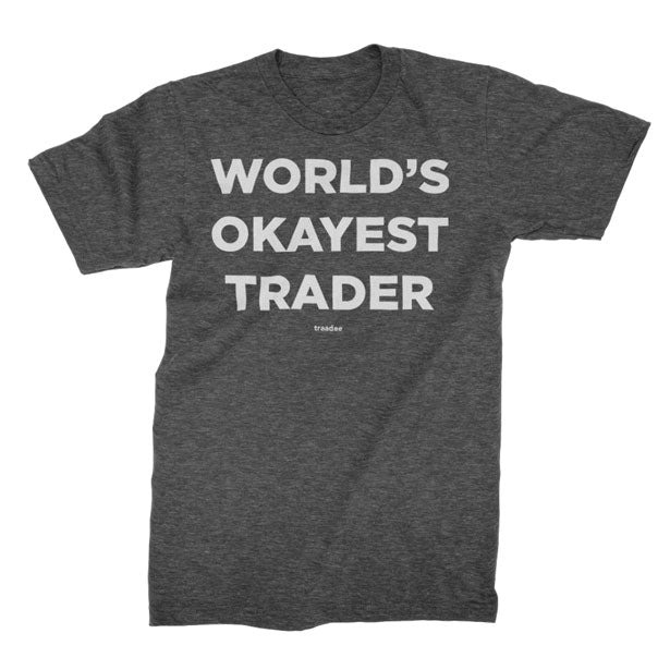 World's Okayest Trader - T-shirt