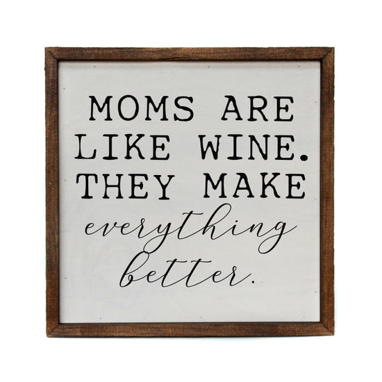 Moms Are Like Wine. They Make Everything Better Sign